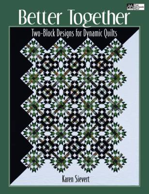 Better Together: Two-block Designs for Dynamic Quilts (Paperback)