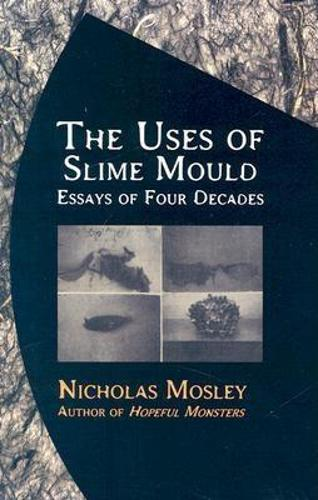 The Uses of Slime Mould: Essays of Four Decades (Paperback)
