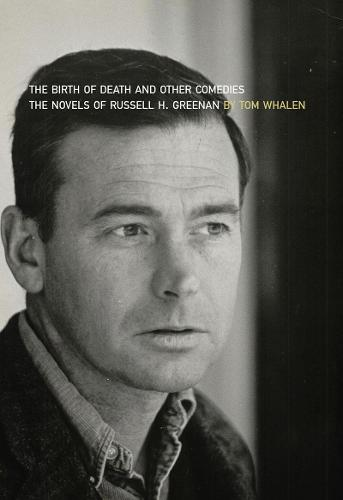 The Birth of Death and Other Comedies: The Novels of Russell H. Greenan - Scholarly Series (Paperback)