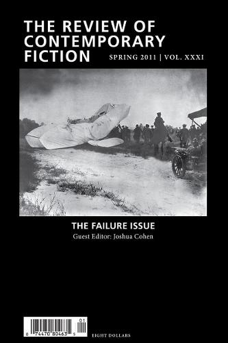 The Review of Contemporary Fiction: Volume XXXI, Part 1: The Failure Issue - The Review of Contemporary Fiction (Paperback)