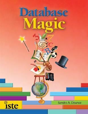 Database Magic: Using Databases to Teach Curriculum in Grades 4-12