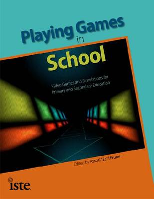 Playing Games in School: Video Games and Simulations for Primary and Secondary Classroom Instruction (Paperback)