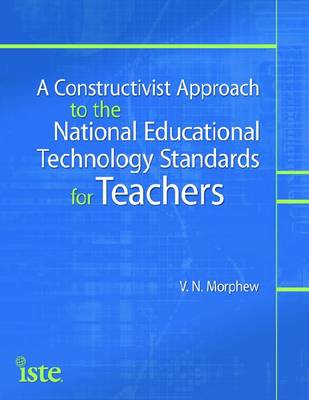 A Constructivist Approach to the National Educational Technology Standards for Teachers (Paperback)