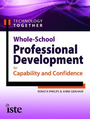 Technology Together: Whole-School Professional Development for Capability and Confidence (Paperback)