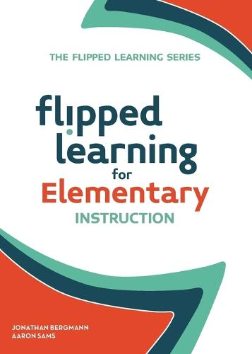 Flipped Learning for Elementary Instruction - The Flipped Learning Series (Paperback)