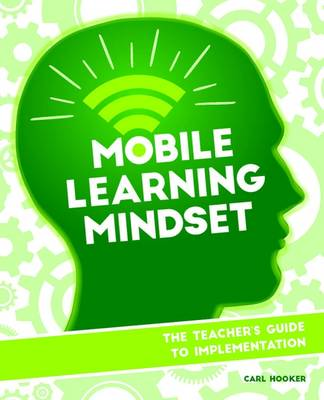 Mobile Learning Mindset: The Teacher's Guide to Implementation (Paperback)