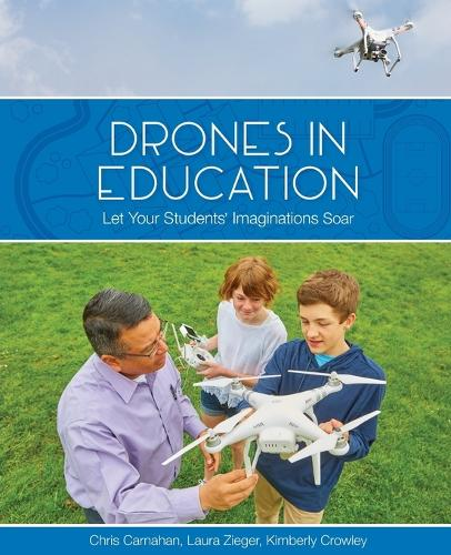 Drones in Education: Let your Students' Imaginations Soar (Paperback)