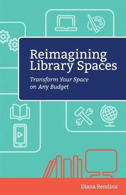 Reimagining Library Spaces: Transform Your Space on Any Budget (Paperback)