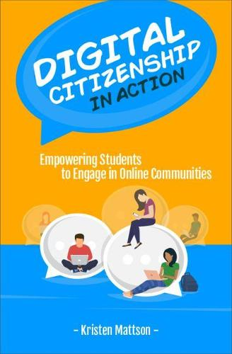 Digital Citizenship in Action: Empowering Students to Engage in Online Communities (Paperback)
