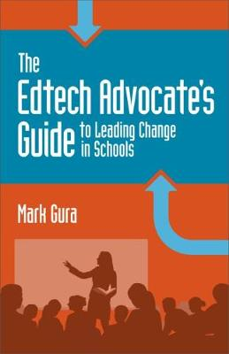 The Edtech Advocate's Guide to Leading Change in Schools (Paperback)