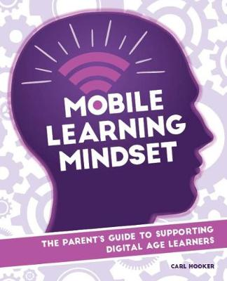Mobile Learning Mindset: The Parent's Guide to Supporting Digital Age Learners (Paperback)