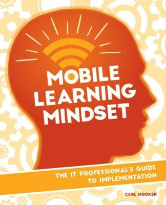 Mobile Learning Mindset: The IT Professional's Guide to Implementation (Paperback)