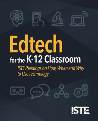 Edtech for the K-12 Classroom: ISTE Readings on How, When and Why to Use Technology (Paperback)