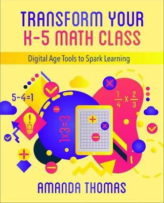 Transform Your K-5 Math Class: Digital Age Tools to Spark Learning (Paperback)