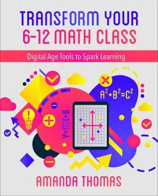 Transform Your 6-12 Math Class: Digital Age Tools to Spark Learning (Paperback)