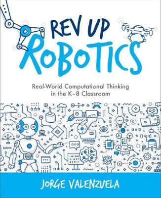 Rev Up Robotics: Real-World Computational Thinking in the K-8 Classroom (Paperback)