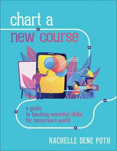 Chart a New Course: A Guide to Teaching Essential Skills for Tomorrow's World (Paperback)