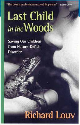 Last Child in the Woods: Saving Our Children from Nature-Deficit Disorder (Paperback)