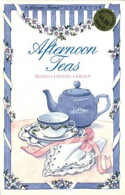 Afternoon Teas: Recipes, History, Menus - Between Friends Cookbook S. (Paperback)