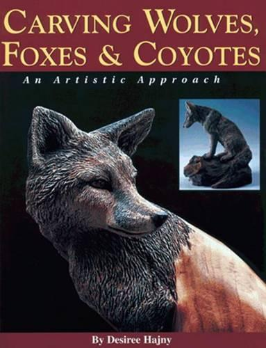 Carving Wolves, Foxes and Coyotes: An Artistic Approach to Carving Canines in Wood (Paperback)