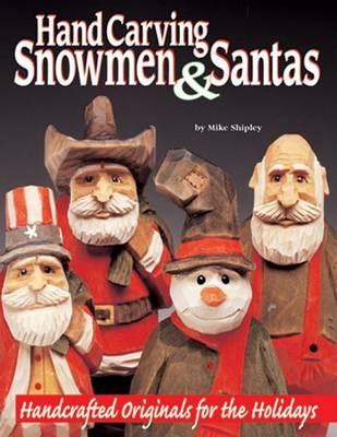 Carving Snowmen and Santas: Handcrafted Originals for the Holidays (Paperback)