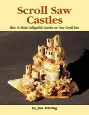 Scroll Saw Castles: How to Make Collapsible Castles on Your Scroll Saw (Paperback)