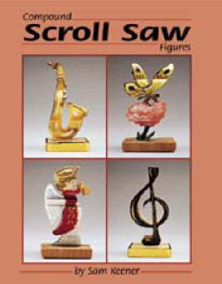 Compound Scroll Saw Patterns: Original 2-in-1 Designs for 3D Animals and People (Paperback)