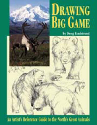 Drawing Big Game: An Artist's Reference Guide to the North's Great Animals (Paperback)