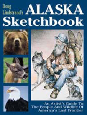 Doug Lindstrand's Alaska Sketchbook: An Artist's Guide to the People and Wildlife of America's Last Frontier (Paperback)