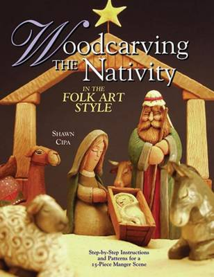 Woodcarving the Nativity in the Folk Art Style: Step-by-Step Instructions and Patterns for a 15-Piece Manger Scene (Paperback)
