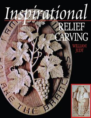 Inspirational Relief Carving: 30 Projects for Expressing Your Faith in Wood (Paperback)
