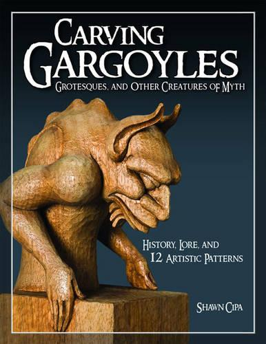 Carving Gargoyles, Grotesques, and Other Creatures of Myth (Paperback)