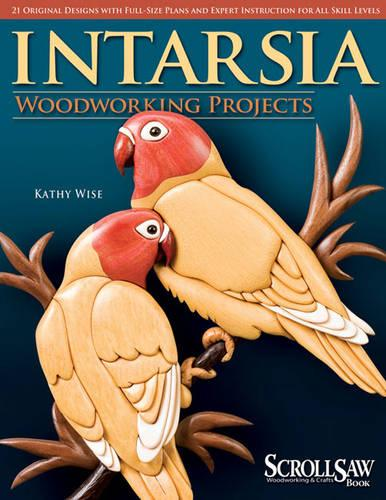 Intarsia Woodworking Projects: 21 Original Designs with Full-Size Plans and Expert Instruction for All Skill Levels (Paperback)