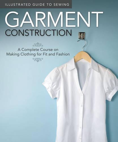 Illustrated Guide to Sewing: Garment Construction: A Complete Course on Making Clothing for Fit and Fashion (Paperback)
