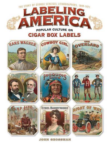 Labeling America: Popular Culture on Cigar Box Labels (Hardback)