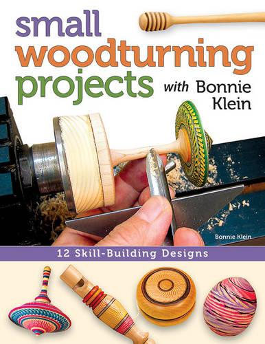 Small Woodturning Projects with Bonnie Klein (Paperback)