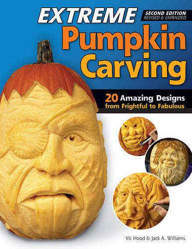 Extreme Pumpkin Carving, 2nd Edn Rev and Exp (Paperback)
