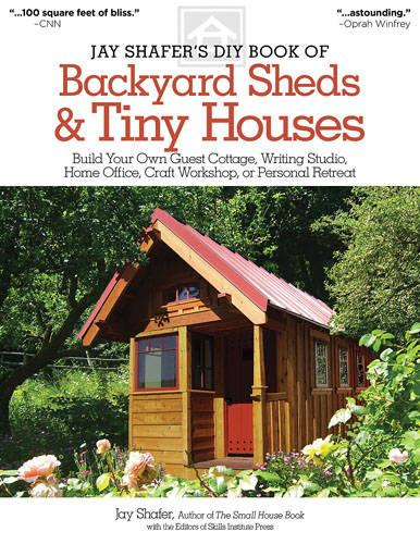 Jay Shafer's DIY Book of Backyard Sheds & Tiny Houses (Paperback)
