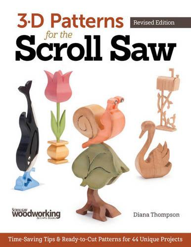 3-D Patterns for the Scroll Saw, Revised Edition: Time-Saving Tips & Ready-to-Cut Patterns for 44 Unique Projects (Paperback)