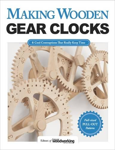 Making Wooden Gear Clocks: 6 Cool Contraptions That Really Keep Time (Paperback)