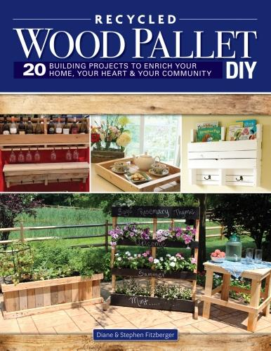 Wood Pallet DIY Projects: 20 Building Projects to Enrich Your Home, Your Heart & Your Community (Paperback)