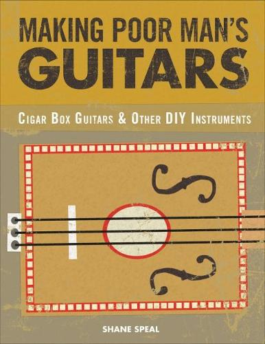 Making Poor Man's Guitars: Cigar Box Guitars and Other DIY Instruments (Paperback)