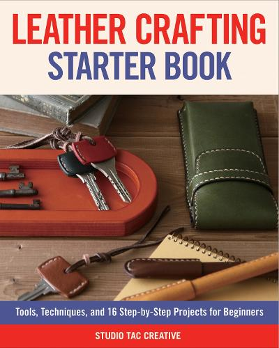 Leather Crafting Starter Book: Tools, Techniques, and 16 Step-by-Step Projects for Beginners (Paperback)