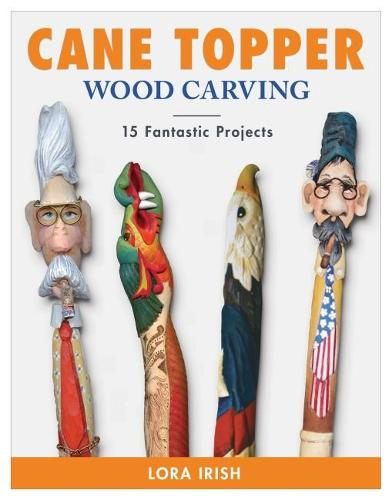 Cane Topper Wood Carving: 15 Fantastic Projects to Make (Paperback)