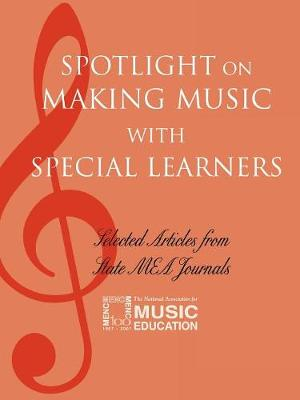 Spotlight on Making Music with Special Learners: Selected Articles from State MEA Journals - Spotlight Series (Paperback)