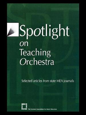 Spotlight on Teaching Orchestra: Selected Articles from State MEA Journals - Spotlight Series (Paperback)