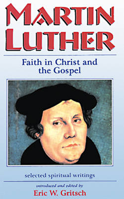 Martin Luther: Faith in Christ and the Gospel (Paperback)