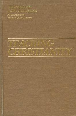 Teaching Christianity: Part 1 - Books 11 - The Works of Saint Augustine, a Translation for the 21st Century: Part 1 - Books (Hardback)