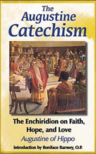 The Augustine Catechism: The Enchiridon on Faith, Hope and Charity (Paperback)