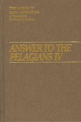 Answer to the Pelagians: Part 4 - The Works of Saint Augustine, a Translation for the 21st Century: Part 1 - Books v. 26 (Hardback)